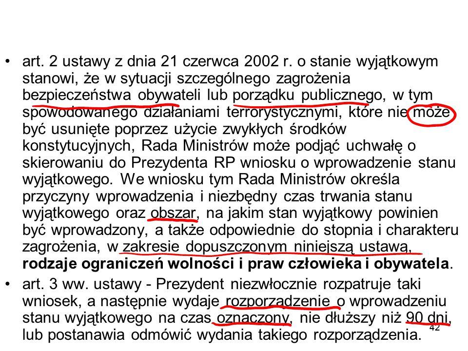 42 art. 2 ustawy z dnia 21 czerwca 2002 r. o stanie wyjątkowym stanowi, że w sytuacji szczególnego zagrożenia bezpieczeństwa obywateli lub porządku pu