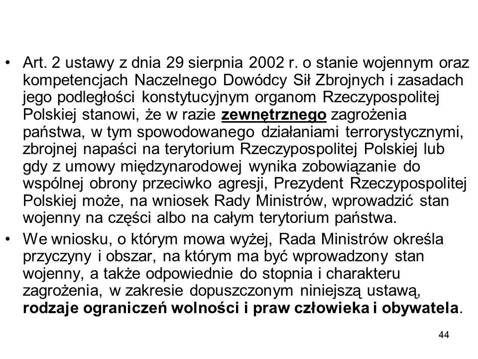 44 Art. 2 ustawy z dnia 29 sierpnia 2002 r. o stanie wojennym oraz kompetencjach Naczelnego Dowódcy Sił Zbrojnych i zasadach jego podległości konstytu