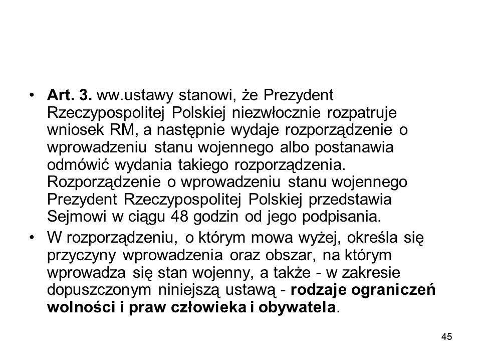 45 Art. 3. ww.ustawy stanowi, że Prezydent Rzeczypospolitej Polskiej niezwłocznie rozpatruje wniosek RM, a następnie wydaje rozporządzenie o wprowadze