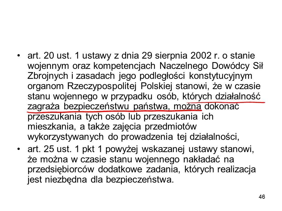 46 art. 20 ust. 1 ustawy z dnia 29 sierpnia 2002 r. o stanie wojennym oraz kompetencjach Naczelnego Dowódcy Sił Zbrojnych i zasadach jego podległości