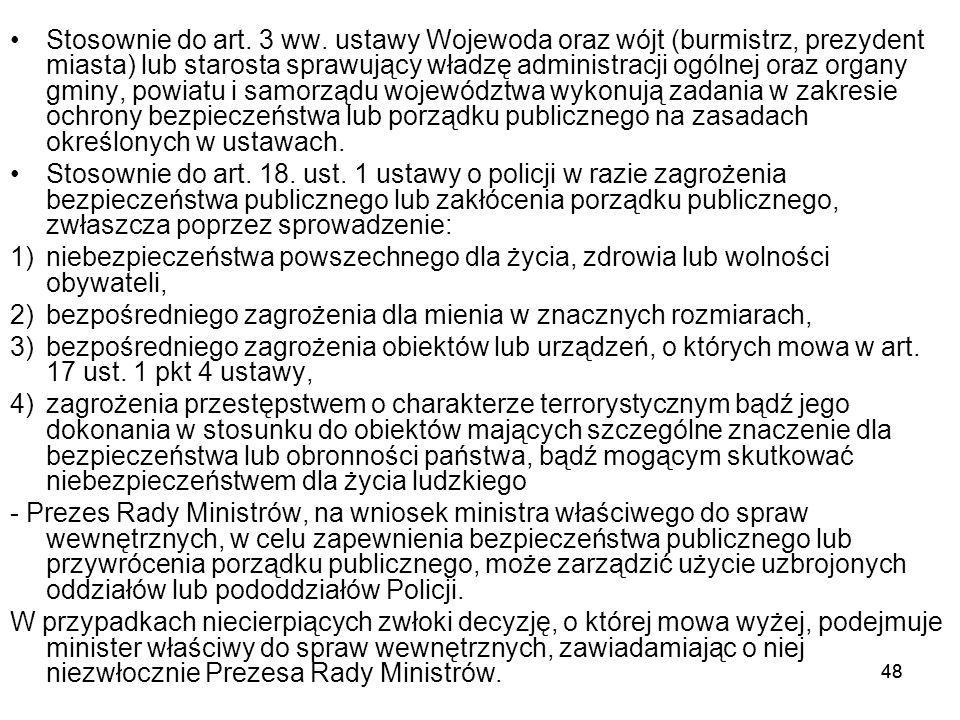 48 Stosownie do art. 3 ww. ustawy Wojewoda oraz wójt (burmistrz, prezydent miasta) lub starosta sprawujący władzę administracji ogólnej oraz organy gm