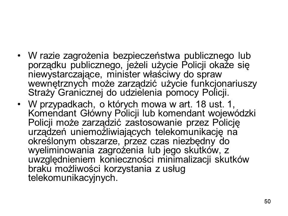 50 W razie zagrożenia bezpieczeństwa publicznego lub porządku publicznego, jeżeli użycie Policji okaże się niewystarczające, minister właściwy do spra