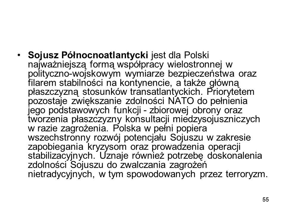 55 Sojusz Północnoatlantycki jest dla Polski najważniejszą formą współpracy wielostronnej w polityczno-wojskowym wymiarze bezpieczeństwa oraz filarem