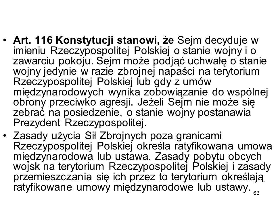 63 Art. 116 Konstytucji stanowi, że Sejm decyduje w imieniu Rzeczypospolitej Polskiej o stanie wojny i o zawarciu pokoju. Sejm może podjąć uchwałę o s