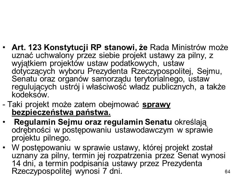 64 Art. 123 Konstytucji RP stanowi, że Rada Ministrów może uznać uchwalony przez siebie projekt ustawy za pilny, z wyjątkiem projektów ustaw podatkowy