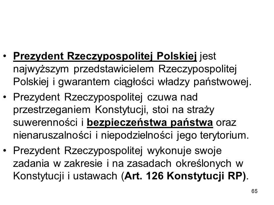 65 Prezydent Rzeczypospolitej Polskiej jest najwyższym przedstawicielem Rzeczypospolitej Polskiej i gwarantem ciągłości władzy państwowej. Prezydent R