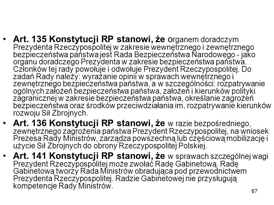67 Art. 135 Konstytucji RP stanowi, że o rganem doradczym Prezydenta Rzeczypospolitej w zakresie wewnętrznego i zewnętrznego bezpieczeństwa państwa je