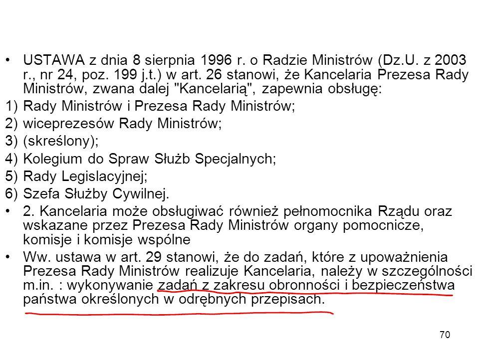 70 USTAWA z dnia 8 sierpnia 1996 r. o Radzie Ministrów (Dz.U. z 2003 r., nr 24, poz. 199 j.t.) w art. 26 stanowi, że Kancelaria Prezesa Rady Ministrów