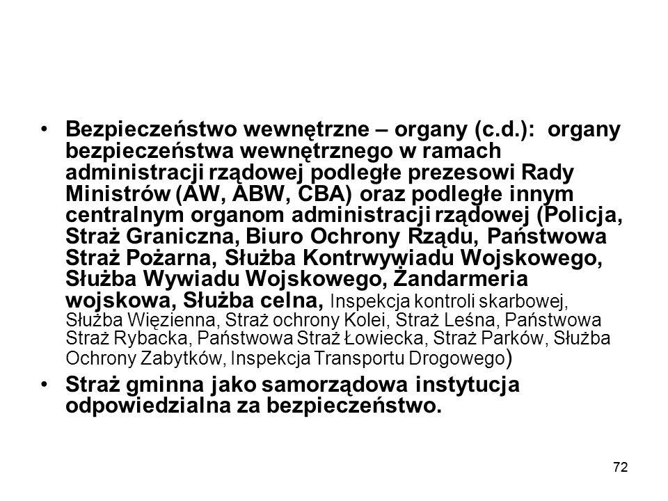 72 Bezpieczeństwo wewnętrzne – organy (c.d.): organy bezpieczeństwa wewnętrznego w ramach administracji rządowej podległe prezesowi Rady Ministrów (AW