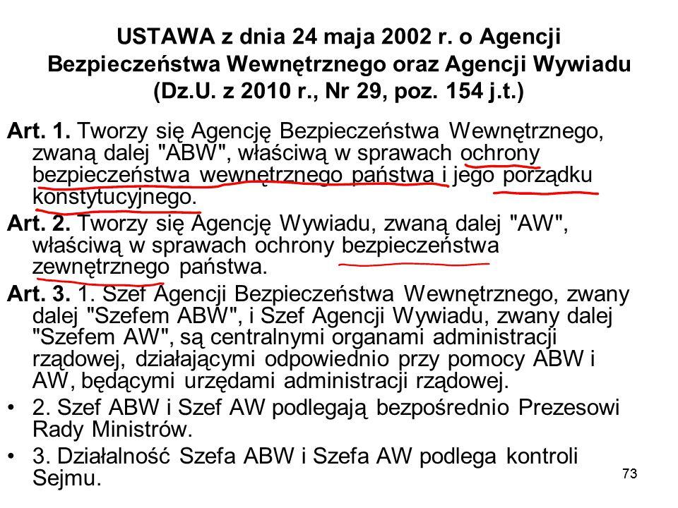 73 USTAWA z dnia 24 maja 2002 r. o Agencji Bezpieczeństwa Wewnętrznego oraz Agencji Wywiadu (Dz.U. z 2010 r., Nr 29, poz. 154 j.t.) Art. 1. Tworzy się
