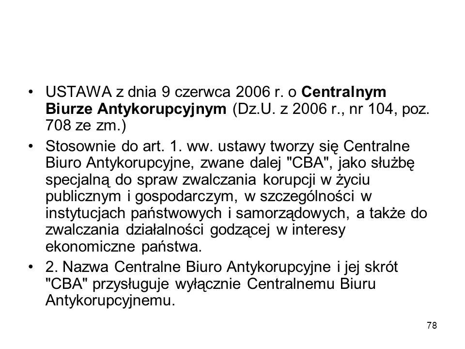 78 USTAWA z dnia 9 czerwca 2006 r. o Centralnym Biurze Antykorupcyjnym (Dz.U. z 2006 r., nr 104, poz. 708 ze zm.) Stosownie do art. 1. ww. ustawy twor