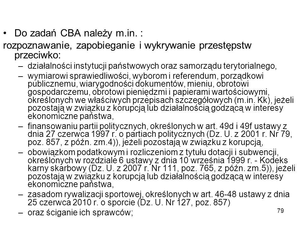 79 Do zadań CBA należy m.in. : rozpoznawanie, zapobieganie i wykrywanie przestępstw przeciwko: –działalności instytucji państwowych oraz samorządu ter