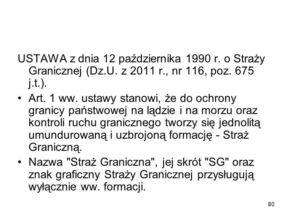 80 USTAWA z dnia 12 października 1990 r. o Straży Granicznej (Dz.U. z 2011 r., nr 116, poz. 675 j.t.). Art. 1 ww. ustawy stanowi, że do ochrony granic