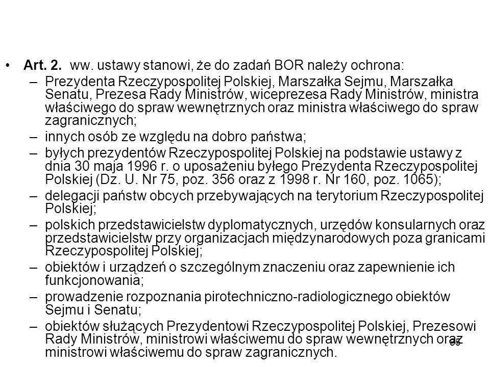 85 Art. 2. ww. ustawy stanowi, że do zadań BOR należy ochrona: –Prezydenta Rzeczypospolitej Polskiej, Marszałka Sejmu, Marszałka Senatu, Prezesa Rady