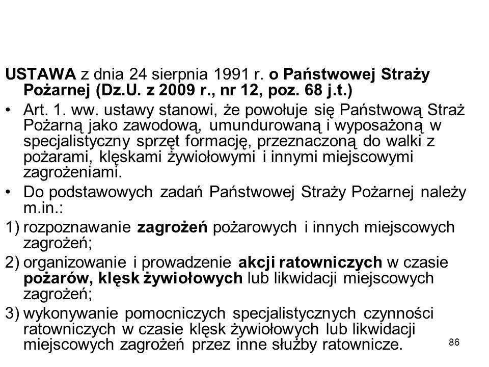86 USTAWA z dnia 24 sierpnia 1991 r. o Państwowej Straży Pożarnej (Dz.U. z 2009 r., nr 12, poz. 68 j.t.) Art. 1. ww. ustawy stanowi, że powołuje się P
