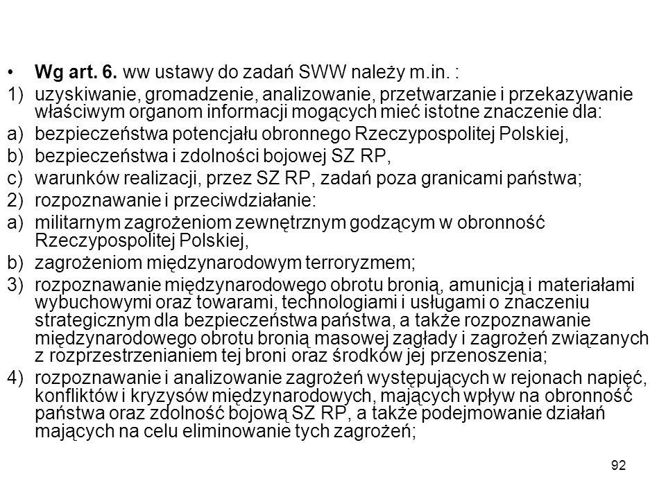 92 Wg art. 6. ww ustawy do zadań SWW należy m.in. : 1)uzyskiwanie, gromadzenie, analizowanie, przetwarzanie i przekazywanie właściwym organom informac