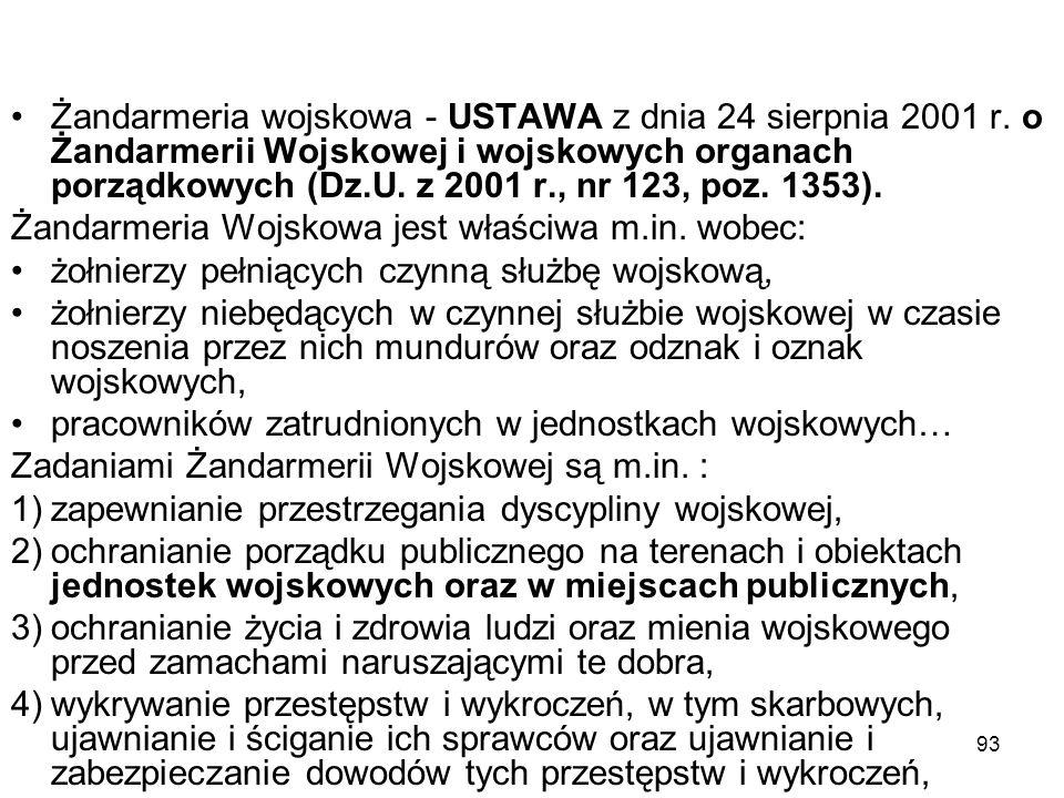 93 Żandarmeria wojskowa - USTAWA z dnia 24 sierpnia 2001 r. o Żandarmerii Wojskowej i wojskowych organach porządkowych (Dz.U. z 2001 r., nr 123, poz.