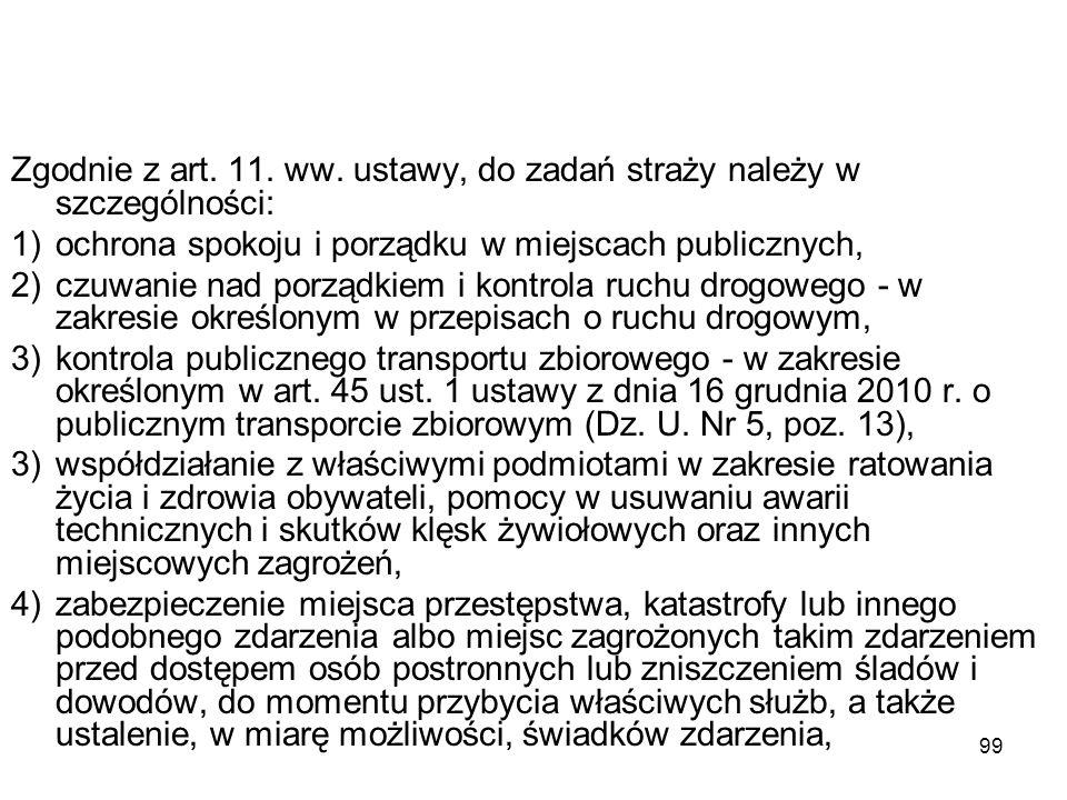 99 Zgodnie z art. 11. ww. ustawy, do zadań straży należy w szczególności: 1)ochrona spokoju i porządku w miejscach publicznych, 2)czuwanie nad porządk