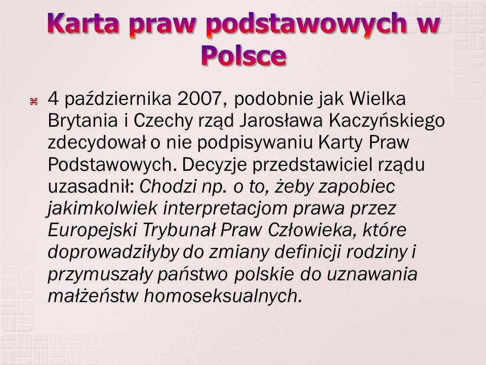  4 października 2007, podobnie jak Wielka Brytania i Czechy rząd Jarosława Kaczyńskiego zdecydował o nie podpisywaniu Karty Praw Podstawowych. Decyzj