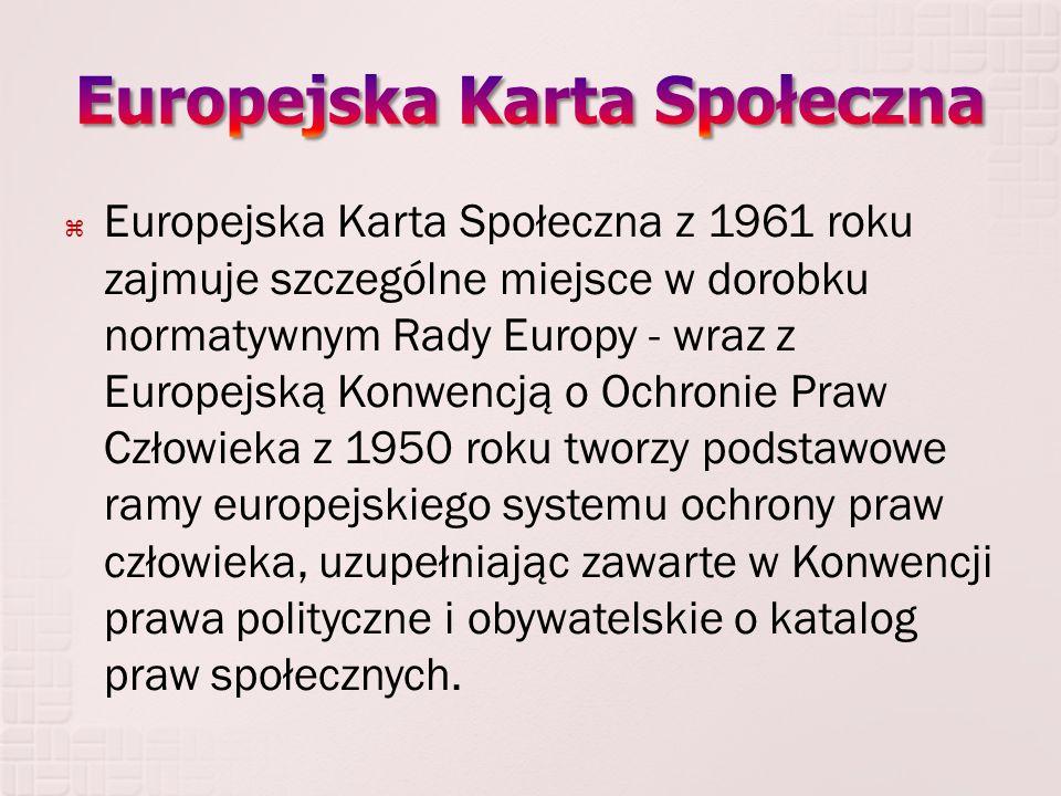  Europejska Karta Społeczna z 1961 roku zajmuje szczególne miejsce w dorobku normatywnym Rady Europy - wraz z Europejską Konwencją o Ochronie Praw Cz