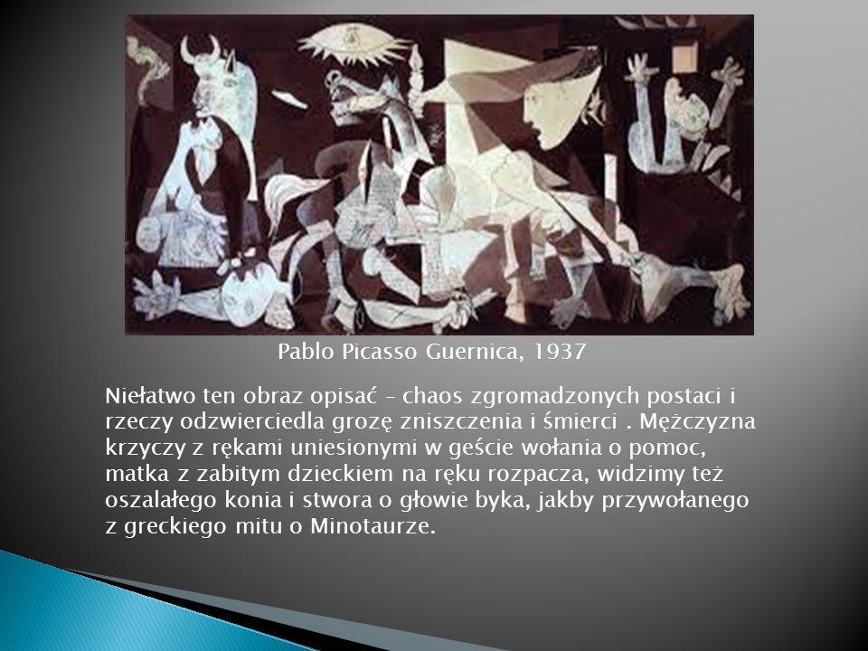 Pablo Picasso Guernica, 1937 Niełatwo ten obraz opisać – chaos zgromadzonych postaci i rzeczy odzwierciedla grozę zniszczenia i śmierci. Mężczyzna krz