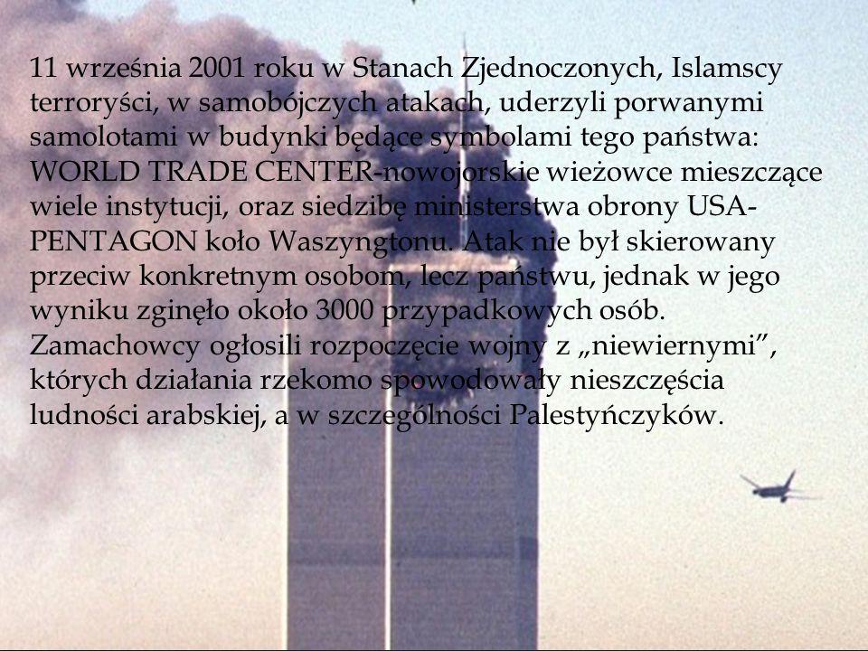11 września 2001 roku w Stanach Zjednoczonych, Islamscy terroryści, w samobójczych atakach, uderzyli porwanymi samolotami w budynki będące symbolami t