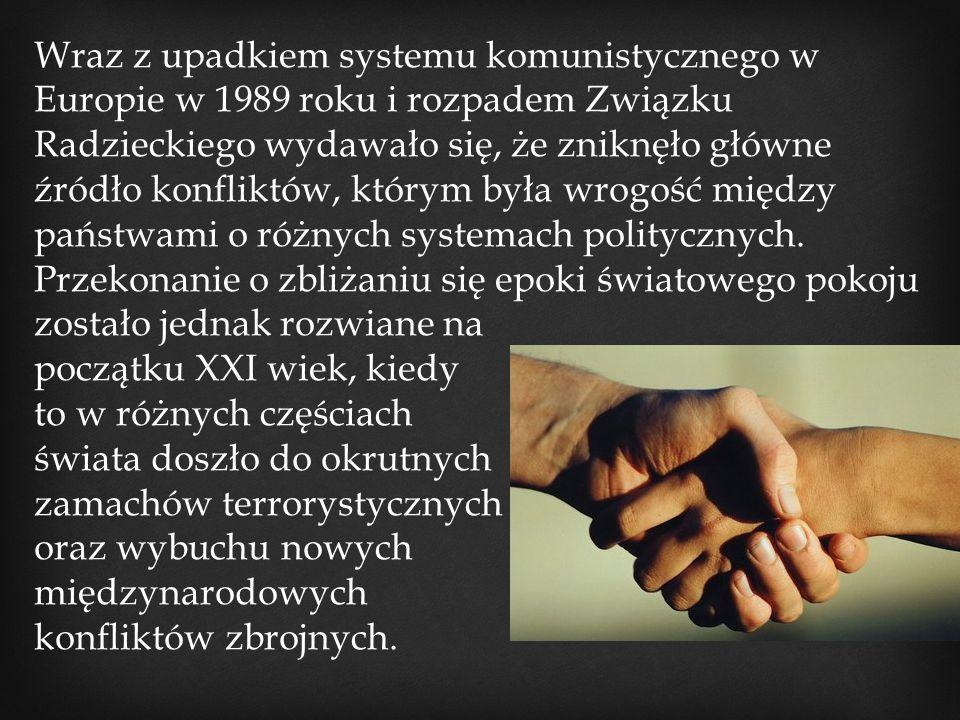  PRZYCZYNY WSPÓŁCZESNYCH KONFLIKTÓW ZBROJNYCH I ROZWOJU TERRORU  Ambicje imperialne(dążenie do rozszerzenia swoich granic)  Dążenie narodów do suwerenności i utworzenia własnego państwa(Baskowie, Kurdowie)  Niesprawiedliwy podział światowego bogactwa(konflikty o surowce, wodę pitną)  Nowe ideologie i fanatyzm religijny.