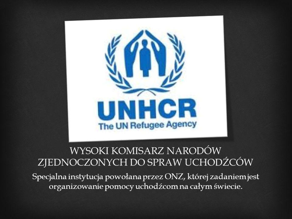 WYSOKI KOMISARZ NARODÓW ZJEDNOCZONYCH DO SPRAW UCHODŹCÓW Specjalna instytucja powołana przez ONZ, której zadaniem jest organizowanie pomocy uchodźcom