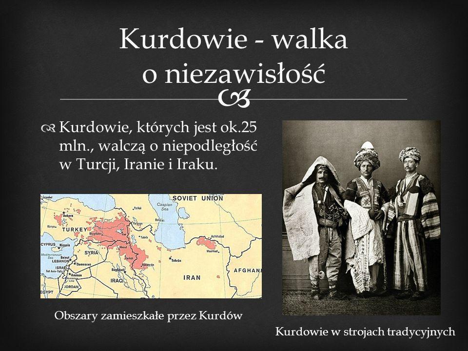   Kurdowie, których jest ok.25 mln., walczą o niepodległość w Turcji, Iranie i Iraku. Kurdowie - walka o niezawisłość Kurdowie w strojach tradycyjny