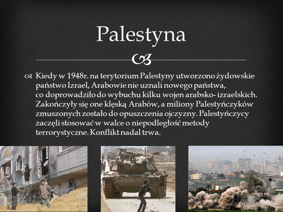   Kiedy w 1948r. na terytorium Palestyny utworzono żydowskie państwo Izrael, Arabowie nie uznali nowego państwa, co doprowadziło do wybuchu kilku wo