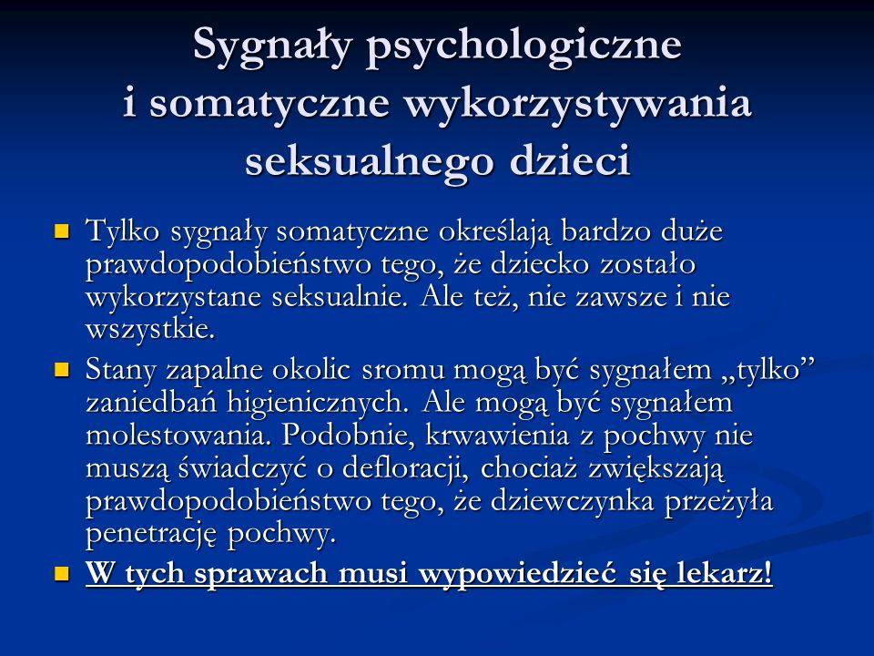 Sygnały psychologiczne i somatyczne wykorzystywania seksualnego dzieci Tylko sygnały somatyczne określają bardzo duże prawdopodobieństwo tego, że dzie