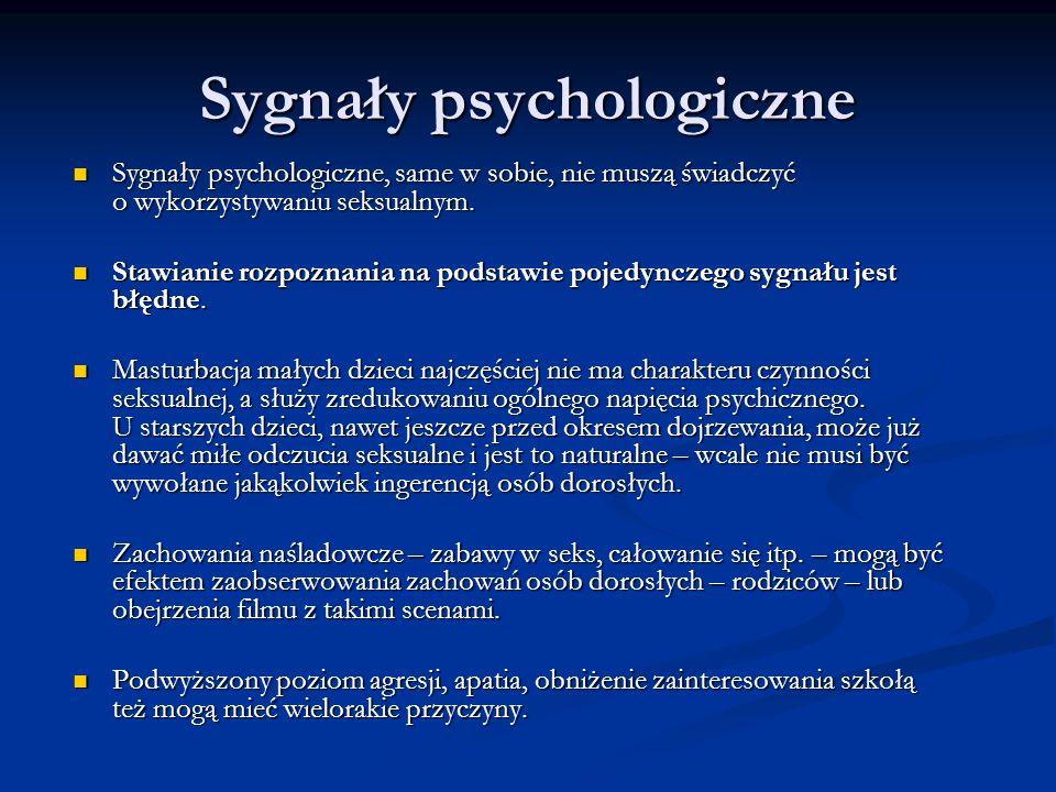 Sygnały psychologiczne Sygnały psychologiczne, same w sobie, nie muszą świadczyć o wykorzystywaniu seksualnym. Sygnały psychologiczne, same w sobie, n