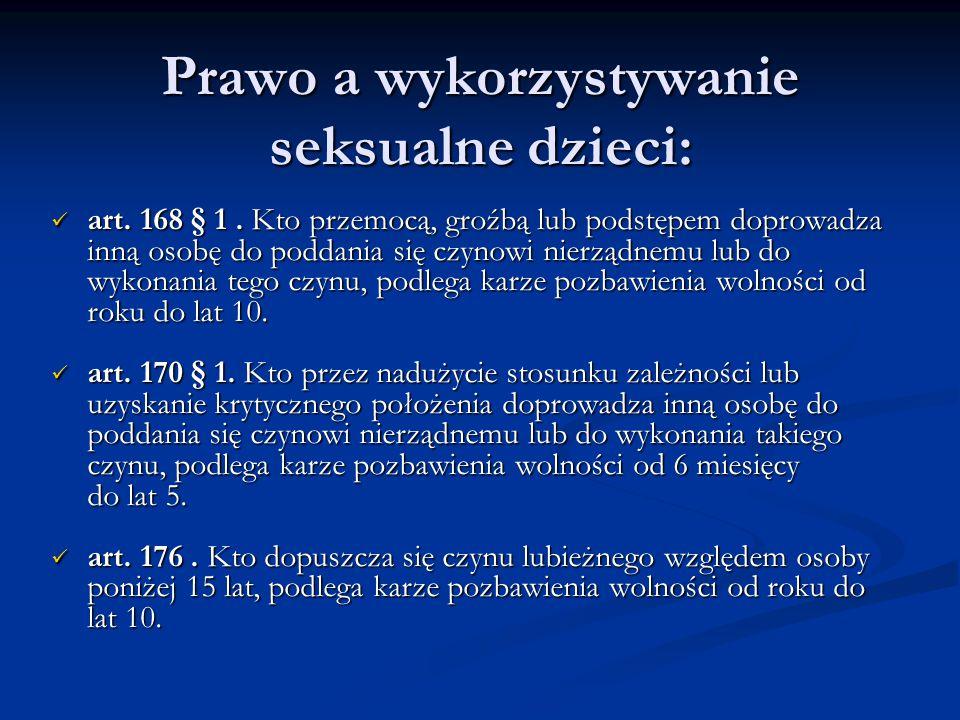 Prawo a wykorzystywanie seksualne dzieci: art. 168 § 1. Kto przemocą, groźbą lub podstępem doprowadza inną osobę do poddania się czynowi nierządnemu l