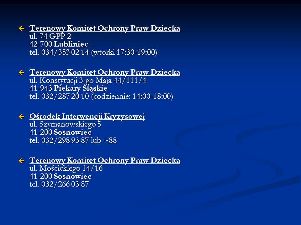  Terenowy Komitet Ochrony Praw Dziecka ul. 74 GPP 2 42-700 Lubliniec tel. 034/353 02 14 (wtorki 17:30-19:00)  Terenowy Komitet Ochrony Praw Dziecka