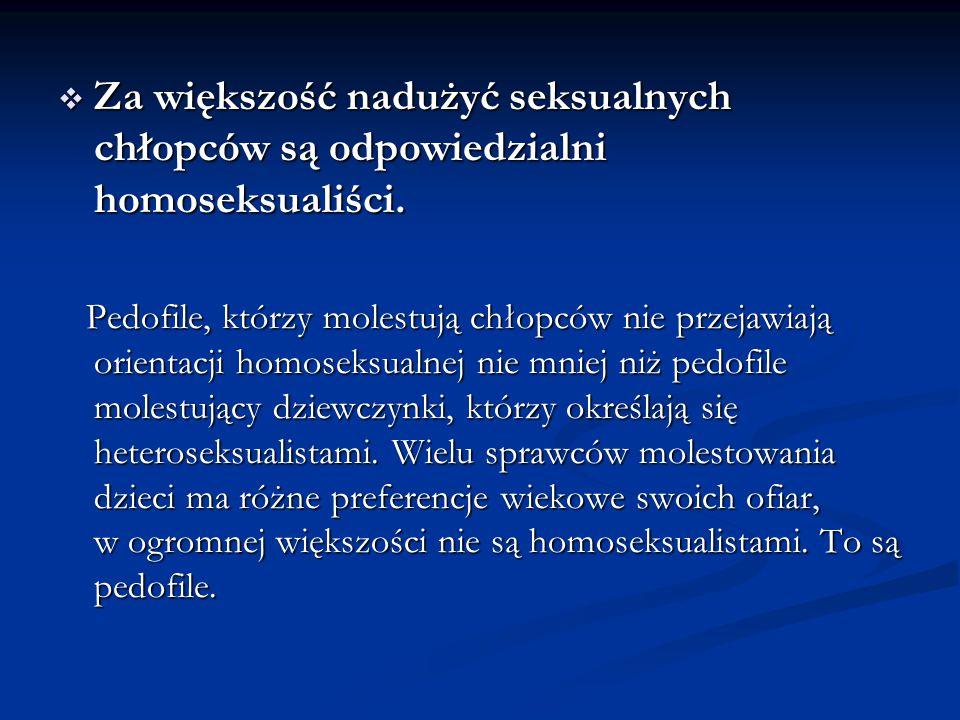  Za większość nadużyć seksualnych chłopców są odpowiedzialni homoseksualiści. Pedofile, którzy molestują chłopców nie przejawiają orientacji homoseks
