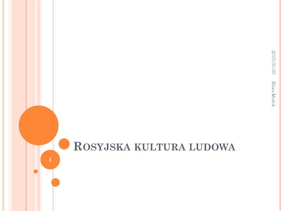 R OSYJSKA KULTURA LUDOWA 2015-03-30 Eliza Małek 1