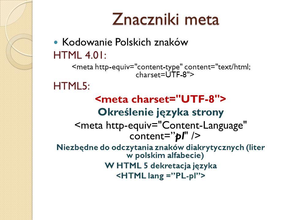 Znaczniki meta Kodowanie Polskich znaków HTML 4.01: HTML5: Określenie języka strony Niezbędne do odczytania znaków diakrytycznych (liter w polskim alf