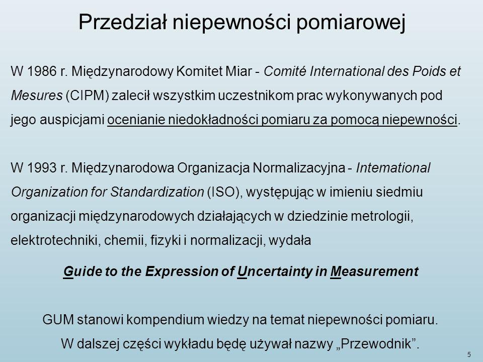 6 Przedział niepewności pomiarowej Joint Committee for Guides in Metrology (JCGM) http://www.bipm.org/utils/common/documents/jcgm/JCGM_100_2008_E.pdf