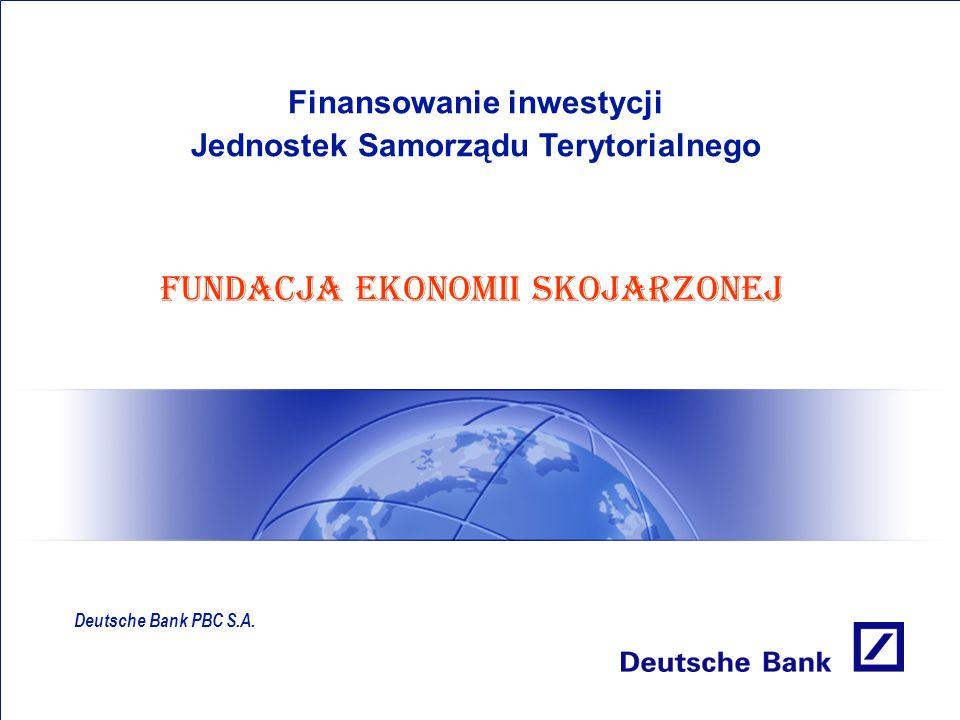 Finansowanie inwestycji Jednostek Samorządu Terytorialnego Deutsche Bank PBC S.A. FUNDACJA EKONOMII SKOJARZONEJ