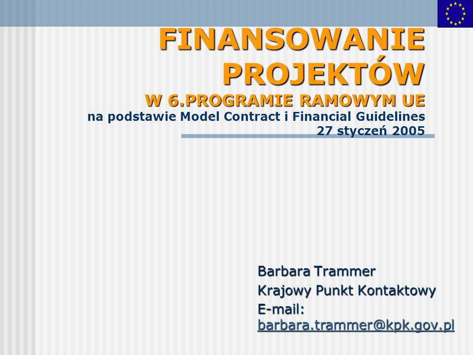 FINANSOWANIE PROJEKTÓW W 6.PROGRAMIE RAMOWYM UE FINANSOWANIE PROJEKTÓW W 6.PROGRAMIE RAMOWYM UE na podstawie Model Contract i Financial Guidelines 27