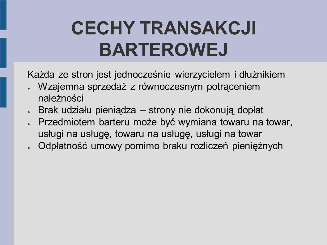 UMOWA BARTEROWA A UNORMOWANIA PRAWNE Umowa barteru należy do tzw.