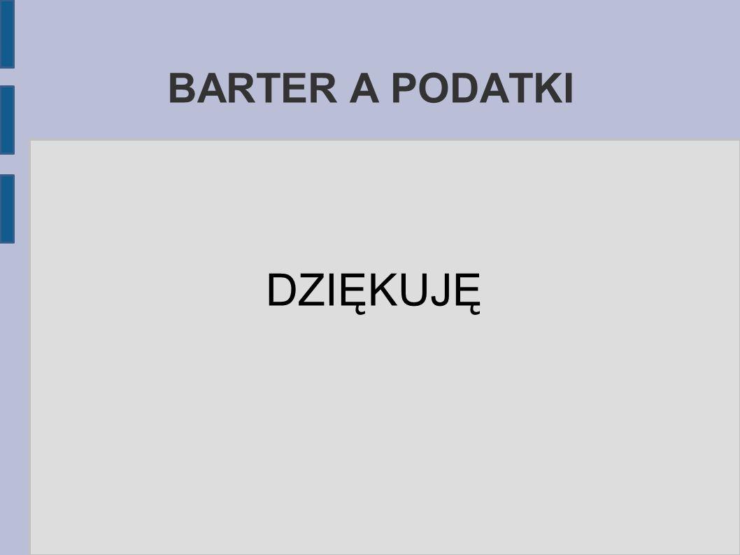 BARTER A PODATKI DZIĘKUJĘ