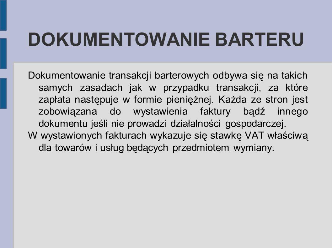 DOKUMENTOWANIE BARTERU Dokumentowanie transakcji barterowych odbywa się na takich samych zasadach jak w przypadku transakcji, za które zapłata następu