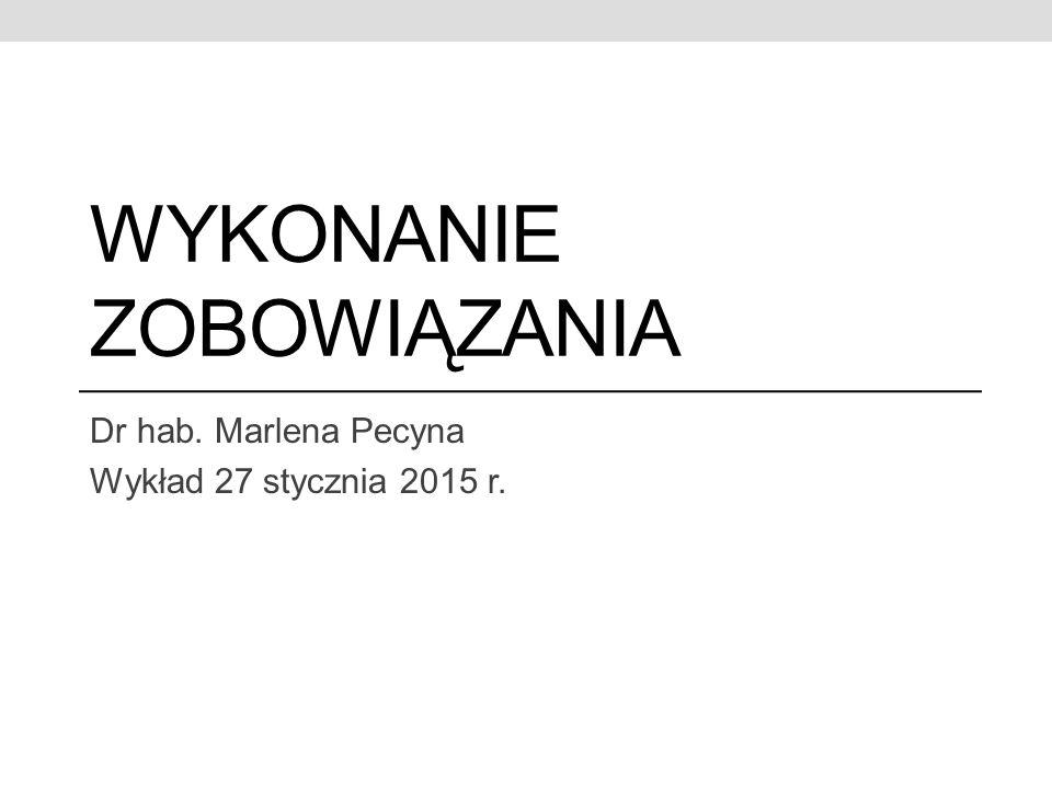 WYKONANIE ZOBOWIĄZANIA Dr hab. Marlena Pecyna Wykład 27 stycznia 2015 r.