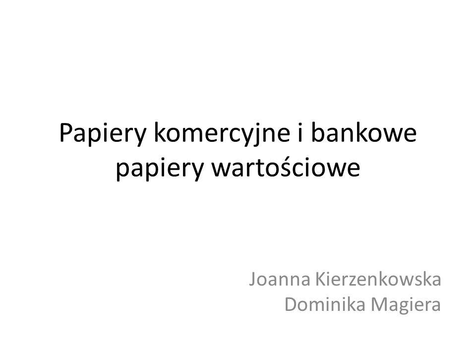 Papiery komercyjne i bankowe papiery wartościowe Joanna Kierzenkowska Dominika Magiera