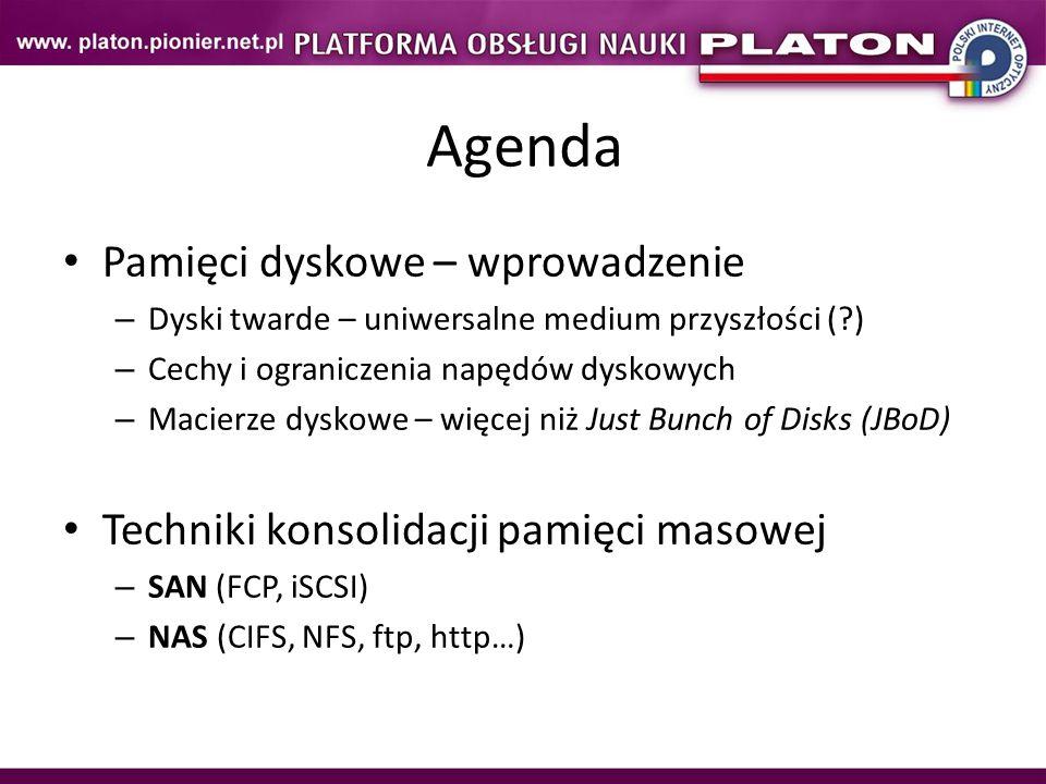 Agenda Pamięci dyskowe – wprowadzenie – Dyski twarde – uniwersalne medium przyszłości (?) – Cechy i ograniczenia napędów dyskowych – Macierze dyskowe