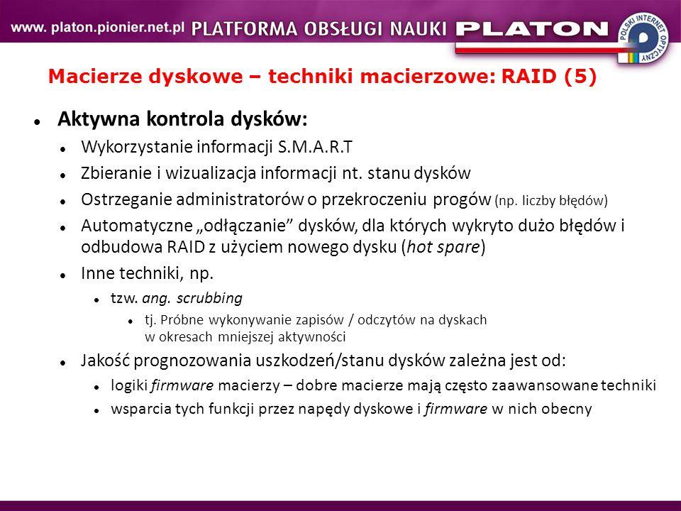 Macierze dyskowe – techniki macierzowe: RAID (5) Aktywna kontrola dysków: Wykorzystanie informacji S.M.A.R.T Zbieranie i wizualizacja informacji nt. s