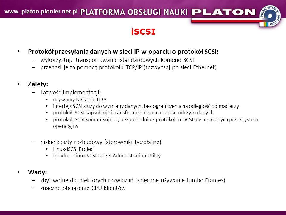 iSCSI Protokół przesyłania danych w sieci IP w oparciu o protokół SCSI: – wykorzystuje transportowanie standardowych komend SCSI – przenosi je za pomo