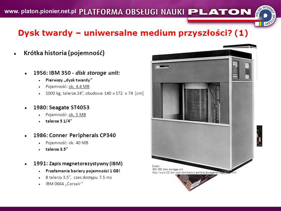 """Dysk twardy – uniwersalne medium przyszłości? (1) Krótka historia (pojemność) 1956: IBM 350 - disk storage unit: Pierwszy """"dysk twardy"""" Pojemność: ok."""