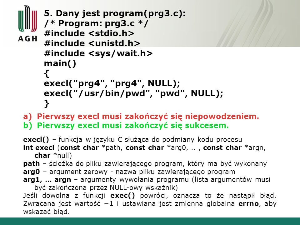 5. Dany jest program(prg3.c): /* Program: prg3.c */ #include main() { execl(